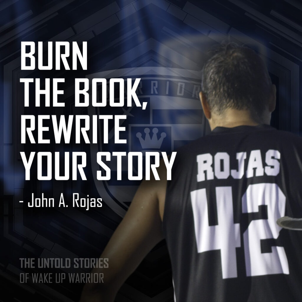Burn The Book, Rewrite Your Story | The Untold 'Wake Up Warrior' Story of John A. Rojas